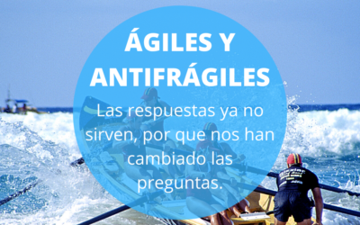"""AGILE AND ANTIFRAGILE COMPANIES: """"IN THE NEW MODEL, THE ANSWERS ARE NO LONGER OF ANY USE BECAUSE THE QUESTIONS HAVE CHANGED""""."""